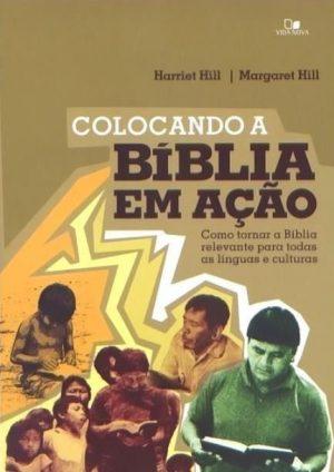 Colocando a bíblia em ação Harriet Hill e Margaret Hill