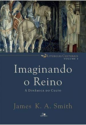 Imaginando o Reino - James K. A Smith