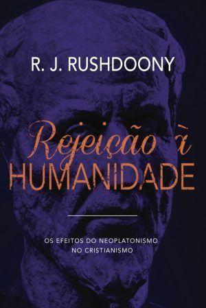 Rejeição à humanidade - R. J. Rushdoony