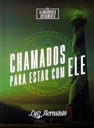 Série Alinhamento Avivamento - Chamados para estar com ele - Luiz Herminio