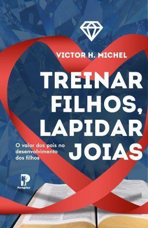 Treinar filhos, lapidar joias - Victor H. Michel