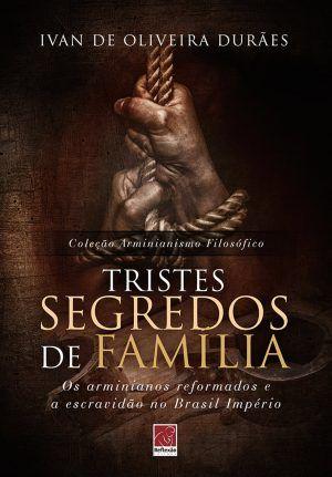 Tristes segredos de Família - Ivan de Oliveira Durães