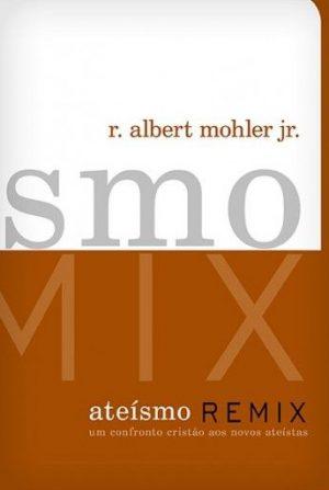 Ateísmo Remix - Albert Mohler