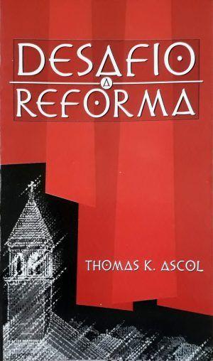 Desafio a Reforma - Thomas K. Ascol