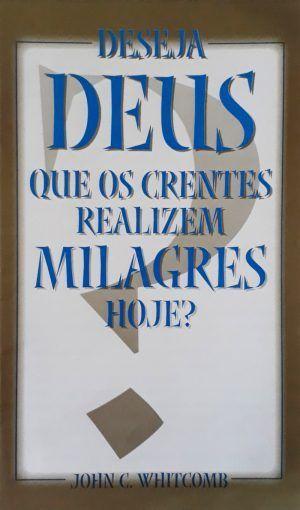 Deseja Deus que os crentes realizem milagres hoje - John C. Whitcomb