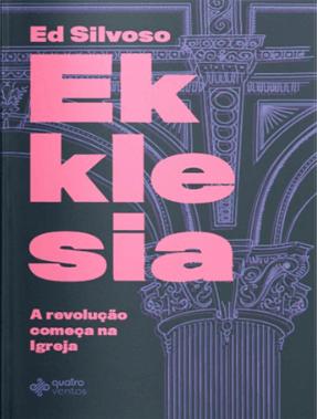 Ekklesia - A revolução começa na igreja - Ed Silvoso