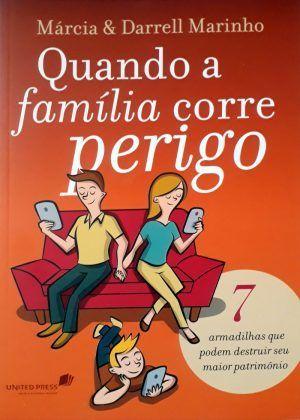 Quando a família corre perigo - Márcia e Darrell Marinho