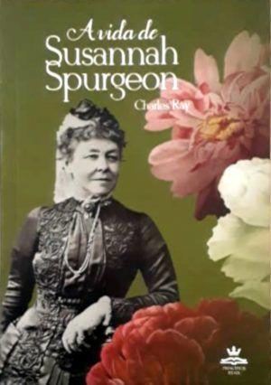A vida de Susannah Spurgeon - Charles Ray