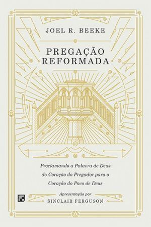 Pregação Reformada - Joel R. Beeke