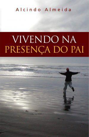 Vivendo na presença do pai - Alcindo Almeida